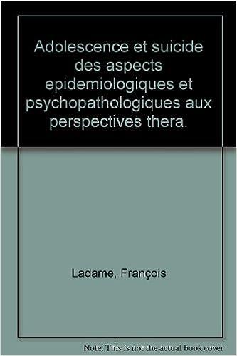 Livre ADOLESCENCE ET SUICIDE. Des aspects épidémiologiques et psychopathologiques aux perspectives thérapeutiques epub pdf