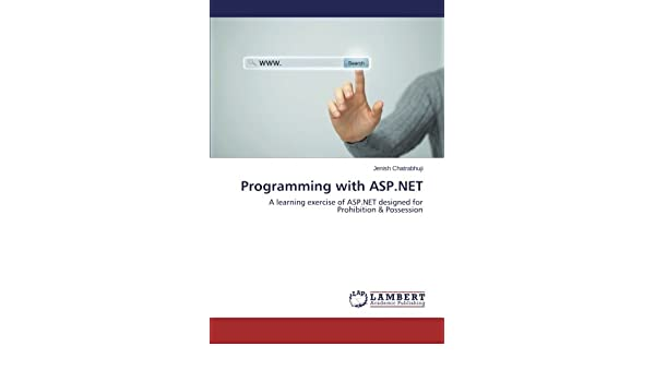 Programming with ASP.NET: A learning exercise of ASP.NET designed for Prohibition & Possession Paperback – September 8, 2015