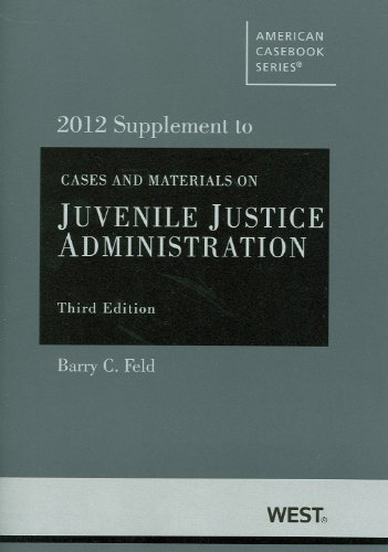 Cases and Materials on Juvenile Justice Administration, 3d, 2012 Supplement