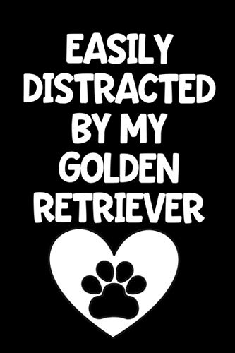 EASILY DISTRACTED BY MY GOLDEN RETRIEVER: This is the perfect journal or gift idea for a friend or family member who loves their golden retriever! Buy yours today! (Dog Kennel Backyard Ideas)