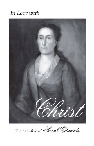 In Love with Christ: The Narrative of Sarah Edwards: Edited and Annotated by Jennifer Adams