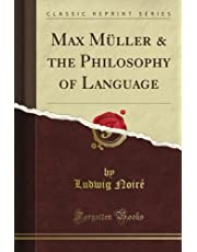 Max Müller & the Philosophy of Language (Classic Reprint)