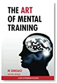The Art of Mental Training: A Guide to Performance Excellence (Collector's Edition)