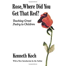 Rose, Where Did You Get That Red?: Teaching Great Poetry to Children