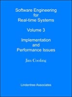 Software Engineering for Real-time Systems Volume 3: Implementation and Performance Issues Front Cover
