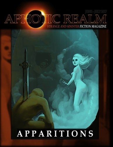 Apparitions: Aphotic Realm Magazine -- June - July 2017 (Volume 1)