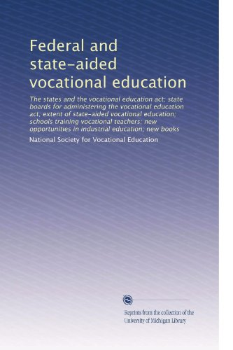 Federal and state-aided vocational education: The states and the vocational education act; state boards for administering the vocational education ... in industrial education; new books