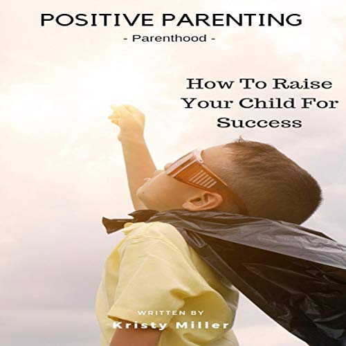 Pdf Parenting Positive Parenting: Parenthood: How to Raise Your Child for Success