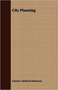 City Planning by Charles Mulford Robinson (2008-07-02)