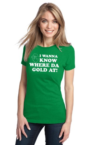 WHERE DA GOLD AT? Ladies' T-shirt / St Patrick's Day Irish Pride Drinking