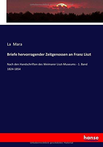 Download Briefe hervorragender Zeitgenossen an Franz Liszt: Nach den Handschriften des Weimarer Liszt-Museums - 1. Band 1824-1854 (German Edition) ebook