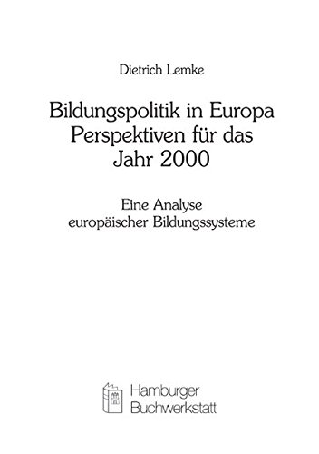 Bildungspolitik in Europa - Perspektiven für das Jahr 2000: Eine Analyse europäischer Bildungssysteme (Arbeit - Bildung - Gesellschaft)