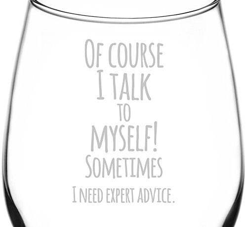 (Of Course I Talk To Myself Sometimes) Funny Freehand Joke Quote Inspired - Laser Engraved 12.75oz Libbey All-Purpose Wine Taster Glass -