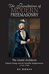 Foundations of Modern Freemasonry: The Grand Architects: Political Change & the Scientific Enlightenment, 1714-1740 (Revised Second Edition)