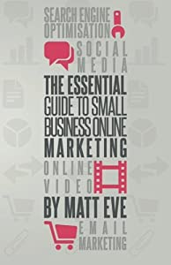 The Essential Guide to Small Business Online Marketing by Better Business Results