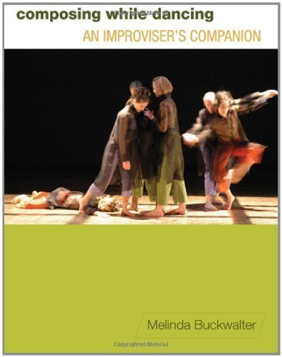 Composing while Dancing: An Improviser's Companion 1st (first) Edition by Buckwalter, Melinda [2010]