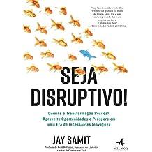 Seja Disruptivo!: Domine a Transformação Pessoal, Aproveite Oportunidades e Prospere em uma era de Incessantes Inovações