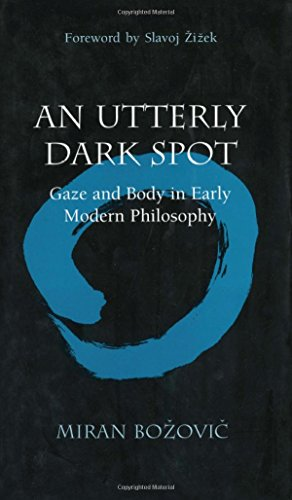 An Utterly Dark Spot: Gaze and Body in Early Modern Philosophy (The Body, In Theory: Histories of Cultural Materialism)