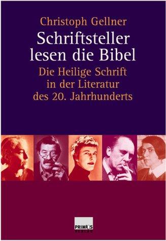 Schriftsteller lesen die Bibel: Die Heilige Schrift in der Literatur des 20. Jahrhunderts