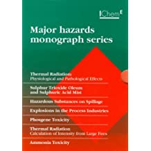 Major Hazards Monograph Series: Thermal Radiation, Sulphur Trioxide Oleum and Sulphuric Acid Mist, Hazardous Substances on Spillage, Explosions in the Process Industries, Phosgene