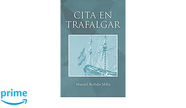 Cita en Trafalgar (Spanish Edition): Manuel Bellido Milla: 9788491123279: Amazon.com: Books