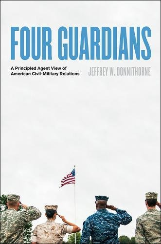 Four Guardians: A Principled Agent View of American Civil-Military Relations ()