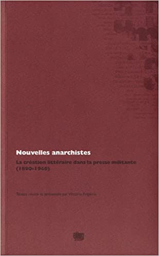 Lire Nouvelles anarchistes : La création littéraire dans la presse militante (1890-1946) pdf