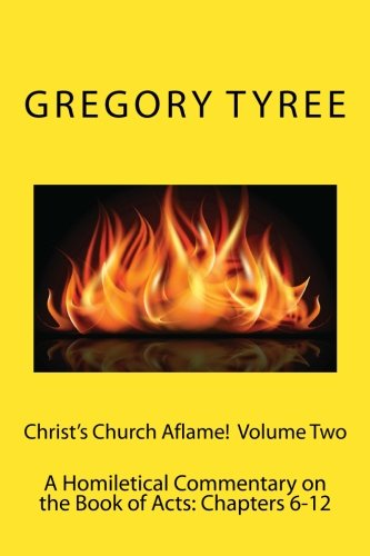 Christ's Church Aflame!: A Homiletical Commentary on the Book of Acts: Volume Two (Chapters 6-12) (Volume 2) pdf epub