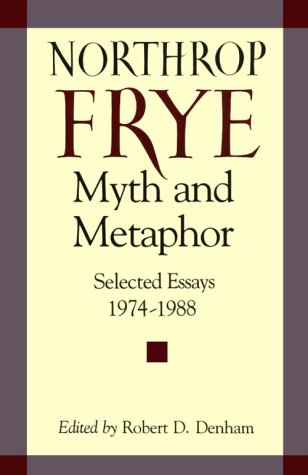 myth and metaphor selected essays northrop frye  myth and metaphor selected essays 1974 1988 northrop frye northrop frye 9780813913698 literary theory