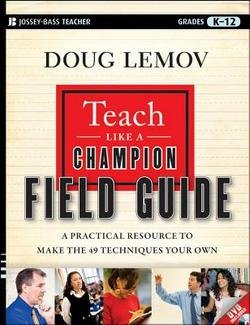 Doug Lemov: Teach Like a Champion Field Guide : A Practical Resource to Make the 49 Techniques Your Own (Paperback); 2012 Edition