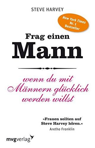 Frag einen Mann: Wenn du mit Männern glücklich werden willst Taschenbuch – 16. Juni 2011 Steve Harvey mvg Verlag 3868822429 NU-LBR-00933467