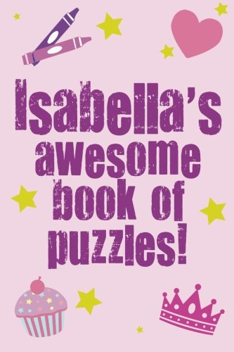 Download Isabella's Awesome Book Of Puzzles!: Children's puzzle book containing 20 unique personalised puzzles as well as a mix of 80 other fun puzzles. ebook