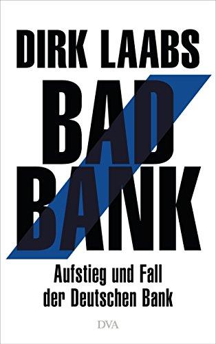 Bad Bank: Aufstieg und Fall der Deutschen Bank (German Edition)