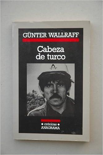 Cabeza de turco (Crónicas): Amazon.es: Günter Wallraff, Pablo Sorozábal: Libros