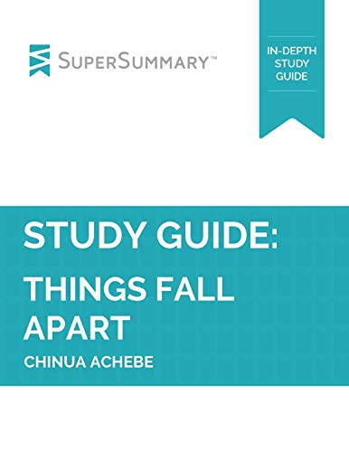 Study Guide: Things Fall Apart by Chinua Achebe (SuperSummary) (Summary Of The Novel Things Fall Apart)