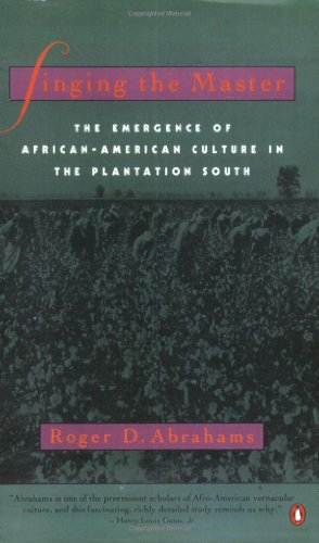 Singing the Master: The Emergence of African-American Culture in the PlantationSouth