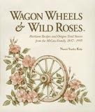 Wagon Wheels and Wild Roses, Naomi S. Kulp, 0964878208