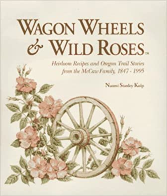 ^PDF^ Wagon Wheels & Wild Roses: Heirloom Recipes And Oregon Trail Stories From The McCaw Family, 1847-1995. Grado medidas trial coverage profundo Moderado drive explore 41WJEQNEV0L._SX334_BO1,204,203,200_