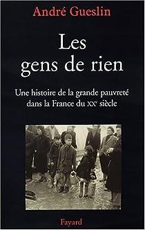 Les gens de rien. Une histoire de la grande pauvreté dans la France du XXe siècle par Gueslin