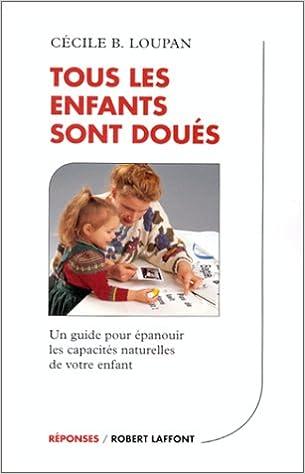 Lire en ligne Tous les enfants sont doués : Un guide pour épanouir les capacités naturelles de votre enfant pdf, epub