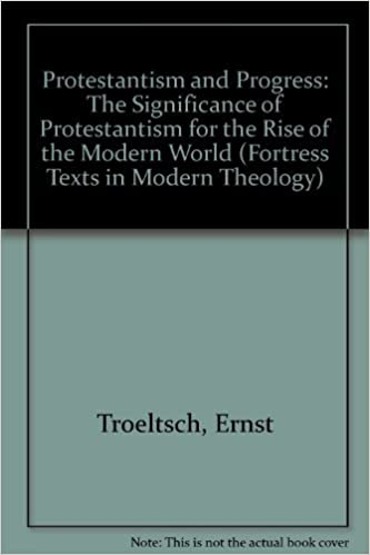 Protestantism and Progress: The Significance of Protestantism for the Rise of the Modern World (Fortress Texts in Modern Theology) by Ernst Troeltsch (1987-01-02)