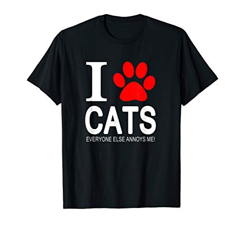 I Love Cats Everyone Else Annoys Me