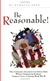 Be Reasonable! How Community Associations Can Enforce Rules Without Antagonizing Residents, Going to Court, or Starting World War III
