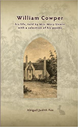William Cowper: his life, told by Mrs. Mary Unwin with a selection of his poems