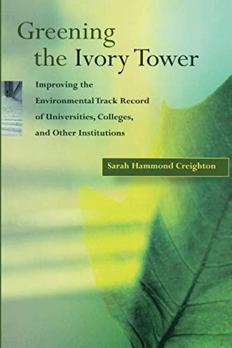 Greening the Ivory Tower: Improving the Environmental Track Record of Universities, Colleges, and Other Institutions (Ur