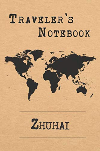 Traveler's Notebook Zhuhai: 6x9 Travel Journal or Diary with prompts, Checklists and Bucketlists perfect gift for your Trip to Zhuhai (China) for every Traveler (Zhuhai China)