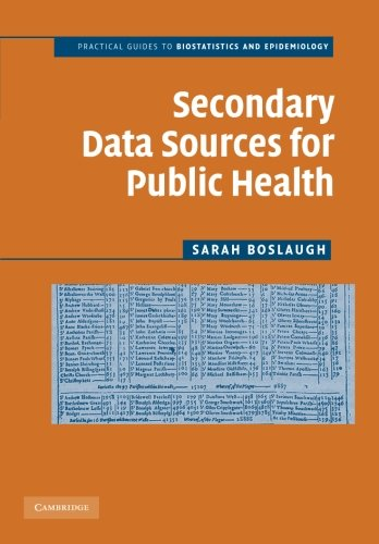 Secondary Data Sources for Public Health: A Practical Guide (Practical Guides to Biostatistics and Epidemiology)