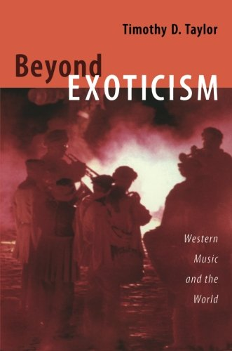 Beyond Exoticism: Western Music and the World (Refiguring American Music)