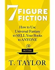 7 FIGURE FICTION: How to Use Universal Fantasy to SELL Your Books to ANYONE