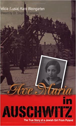 Descargar kindle books to ipad gratis Ave Maria in Auschwitz: The True Story of a Jewish Girl from Poland by Felicia Karo Weingarten PDF